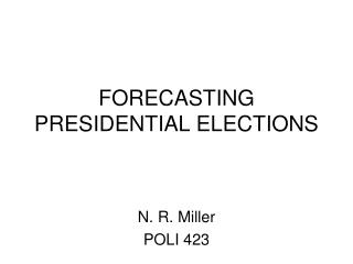 FORECASTING PRESIDENTIAL ELECTIONS: