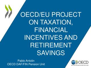 OECD/EU Project on Taxation, Financial Incentives and Retirement Savings