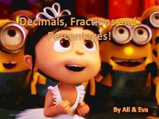 Decimals, Fractions and  Percentages!