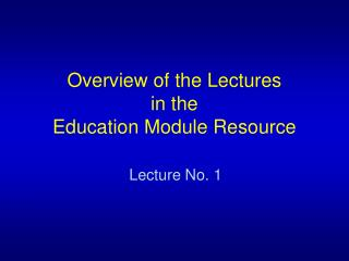 Overview of the Lectures  in the  Education Module Resource