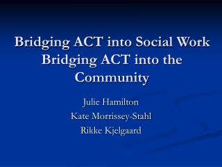 Bridging ACT into Social Work Bridging ACT into the Community