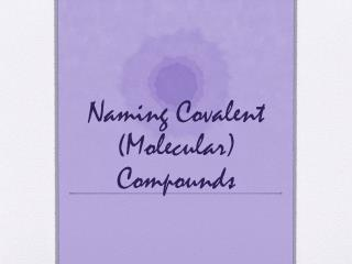 Naming Covalent  (Molecular)  Compounds