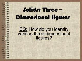 Solids: Three �Dimensional figures