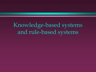 Knowledge-based systems and rule-based systems