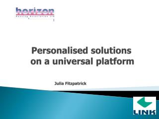 Personalised solutions    on a universal platform 	 Julia Fitzpatrick