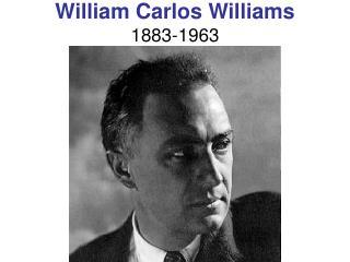 William Carlos Williams 1883-1963