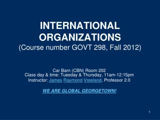 INTERNATIONAL ORGANIZATIONS (Course number GOVT 298, Fall 2012)