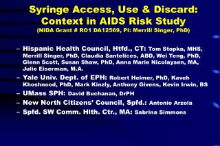 Syringe Access, Use  Discard:  Context in AIDS Risk Study  NIDA Grant  RO1 DA12569, PI: Merrill Singer, PhD