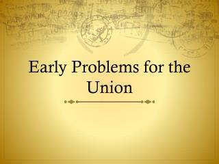 Early Problems for the Union