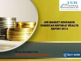JSB Market Research: Dominican Republic Wealth Report 2014