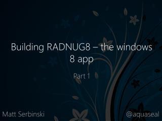 Building RADNUG8 – the windows 8 app