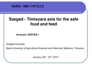 Szeged - Timisoara axis for the safe food and feed 	Acronym: SZETISA 1