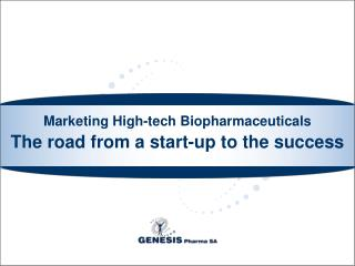 Marketing High-tech Biopharmaceuticals  The road from a start-up to the success
