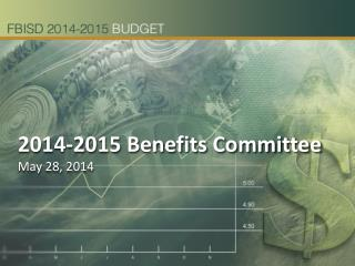 2014-2015  Benefits Committee May 28,  2014