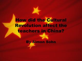 How did the Cultural Revolution affect the teachers in China?