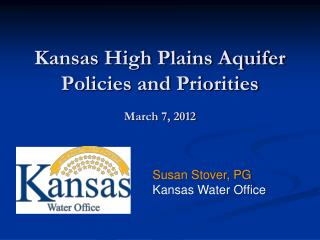 Kansas High Plains Aquifer Policies and Priorities  March 7, 2012