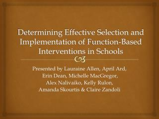 Determining Effective Selection and Implementation of  F unction-Based  I nterventions in Schools