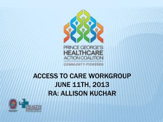 Access to Care Workgroup June 11th, 2013 RA: Allison Kuchar