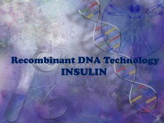 Recombinant DNA Technology INSULIN