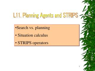 Search vs. planning  Situation calculus  STRIPS operators