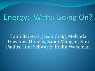 Energy:  Watts Going On?