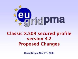 Classic X.509 secured profile version 4.2 Proposed Changes David  Groep, Nov 7 nd , 2008