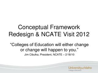 Conceptual Framework Redesign & NCATE Visit 2012