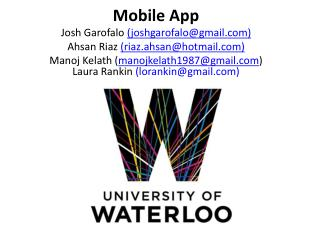 Mobile  App Josh  Garofalo (j oshgarofalo @ gmail ) Ahsan Riaz (riaz.ahsan @ hotmail)