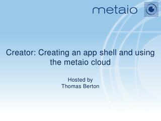 Creator: Creating an app  s hell and using the metaio cloud Hosted by Thomas Berton