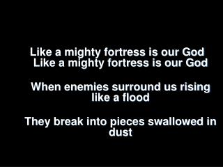 Like  a mighty fortress is our God Like a mighty fortress is our  God