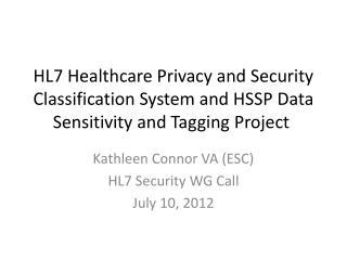 Kathleen Connor VA (ESC) HL7 Security WG Call July 10, 2012