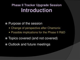 Phase II Tracker Upgrade Session Introduction