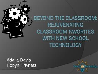 Beyond  the Classroom: Rejuvenating Classroom Favorites with New School Technology