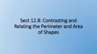 Sect 12.8: Contrasting and Relating the Perimeter and Area of Shapes