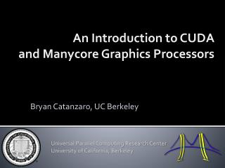 An Introduction to CUDA and  Manycore  Graphics Processors