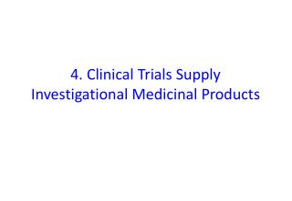 4. Clinical Trials Supply Investigational Medicinal Products