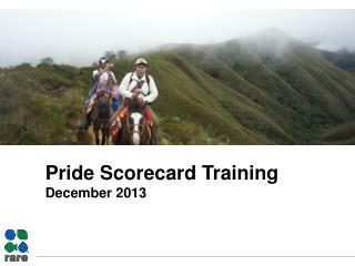 Pride Scorecard Training December 2013