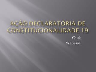 Ação declaratória de constitucionalidade 19