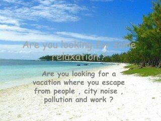 Are  you looking for some relaxation ?