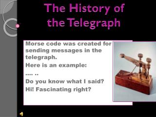 Morse code was created for sending messages in the telegraph. Here is an example: �. ..