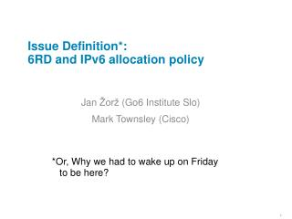 Issue  D efinition*: 6RD  and  IPv6  allocation  policy