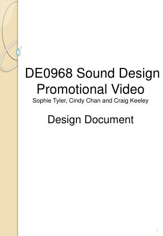 DE0968 Sound Design  Promotional Video Sophie Tyler, Cindy Chan and Craig Keeley Design Document