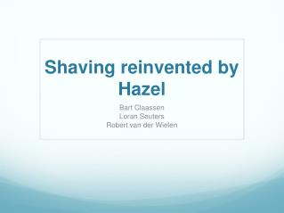 Shaving reinvented by Hazel