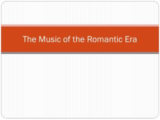 The Music of the Romantic Era