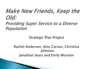 Make New Friends, Keep the Old: Providing Super Service to a Diverse Population