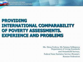 PROVIDING INTERNATIONAL COMPARABILITY OF POVERTY ASSESSMENTS .  EXPERIENCE AND PROBLEMS