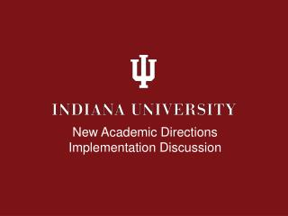 New Academic Directions  Implementation Discussion