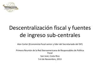 Descentralización  fiscal y  fuentes  de  ingreso  sub- centrales