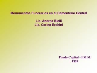 Monumentos Funerarios en el Cementerio Central Lic. Andrea Bielli Lic. Carina Erchini
