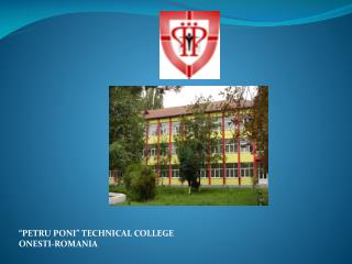 """PETRU PONI"" TECHNICAL COLLEGE  ONESTI-ROMANIA"